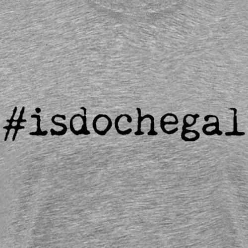 #isdochegal - Männer Premium T-Shirt