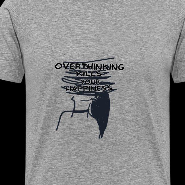 Overthinking Kills Your Happiness Spruch Zitat