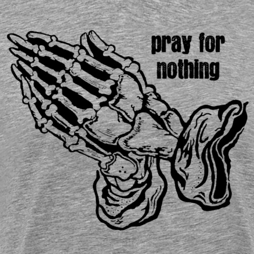 pray for nothing - T-shirt - Männer Premium T-Shirt