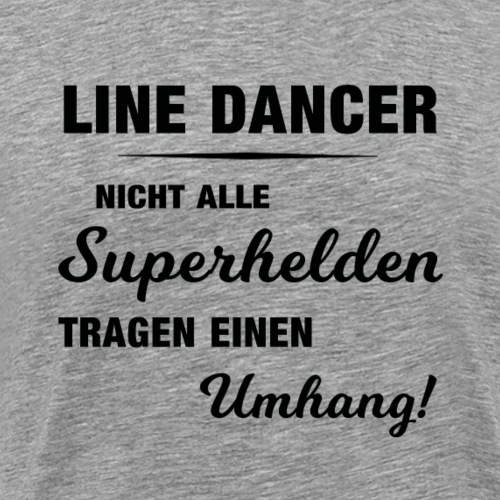 Linedancer-Shirt: Superhelden ohne Umhang - Männer Premium T-Shirt