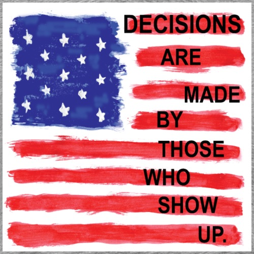 Decisions Are Made By Those Who Show Up - Men's Premium T-Shirt