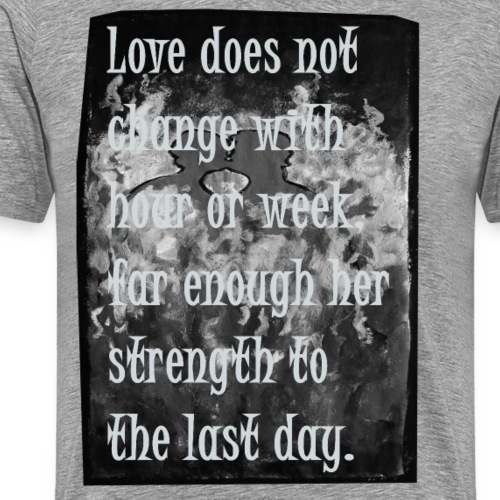 Love does not change with hour or week... - Männer Premium T-Shirt