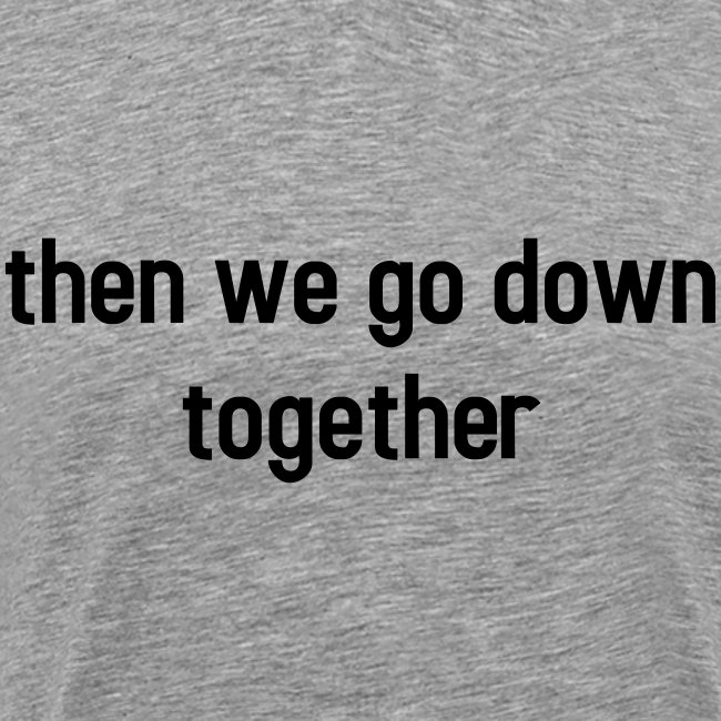Then we go down together - lovely partner design
