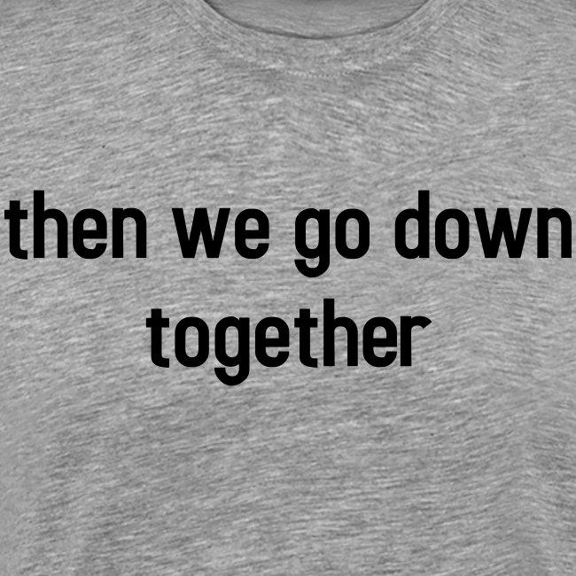 Then we go down together - lovely partner design