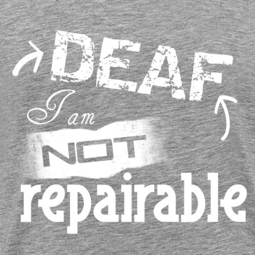 Taub, ich bin nicht reparierbar - Männer Premium T-Shirt