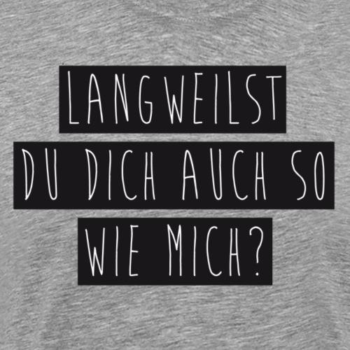 Langeweile - Männer Premium T-Shirt
