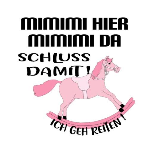 Mimimi Hier Mimimi Da Schluss damit ich geh reiten - Männer Premium T-Shirt