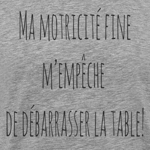 Ma motricité fine m'empêche de débarrasser! N - T-shirt Premium Homme