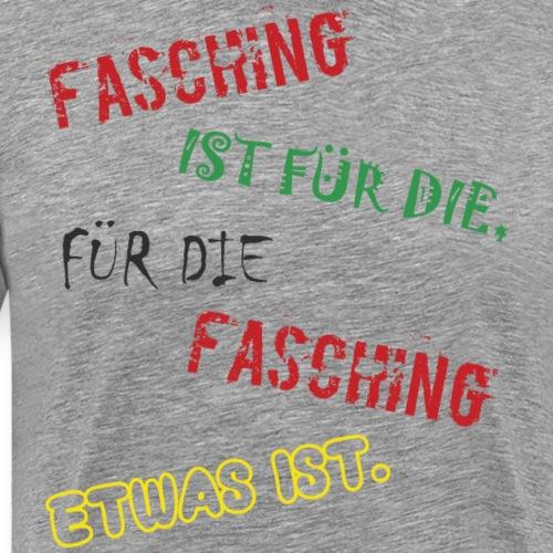 Fasching ist für die, für die Fasching etwas ist. - Männer Premium T-Shirt