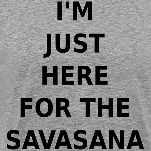 I'M JUST HERE FOR THE SAVASANA - Männer Premium T-Shirt