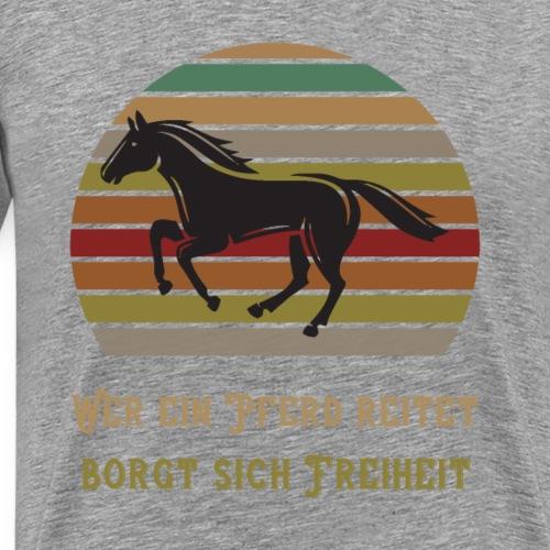 Wer ein Pferd reitet borgt sich Freiheit | Spruch - Männer Premium T-Shirt