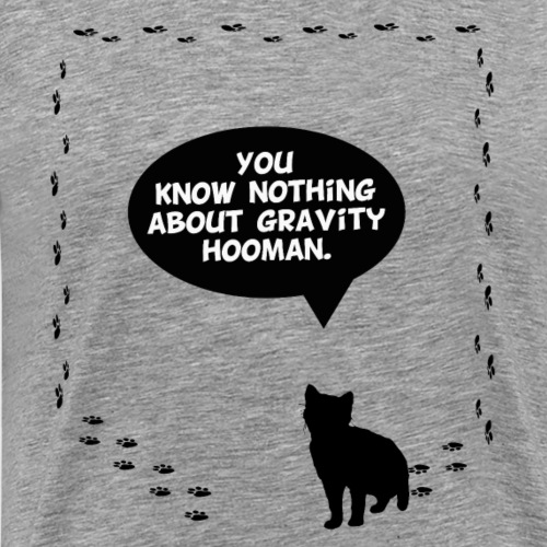 You know nothing Hooman - T-shirt Premium Homme