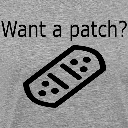 Want a patch ? - T-shirt Premium Homme