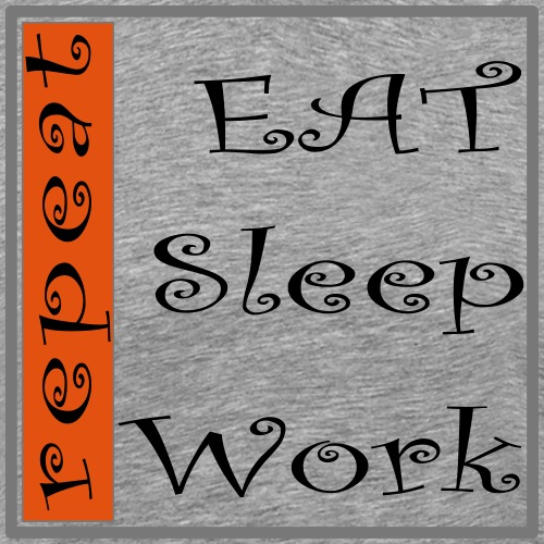 EAT SLEEP WORK REPEAT - Männer Premium T-Shirt