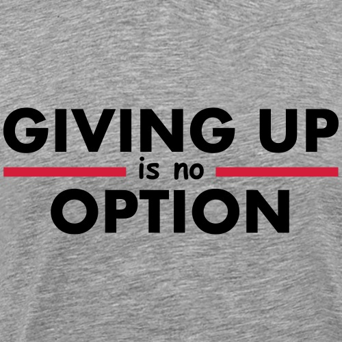 Giving Up is no Option - Men's Premium T-Shirt