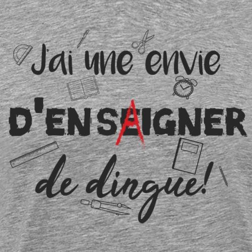 J'ai une envie d'enseigner de dingue! - T-shirt Premium Homme