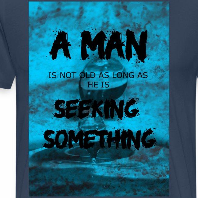A man is not old as long as he is seeking somethin