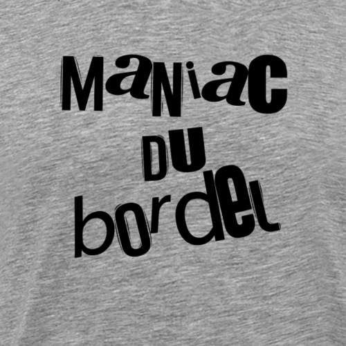 maniac du bordel - T-shirt Premium Homme