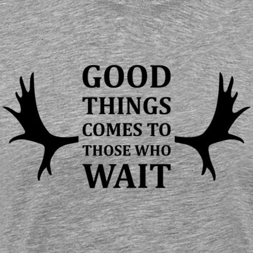 Good things comes to those who wait - Premium-T-shirt herr
