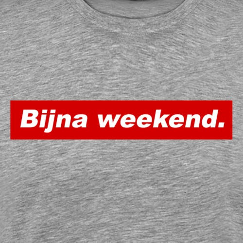 Bijna weekend. - Mannen Premium T-shirt