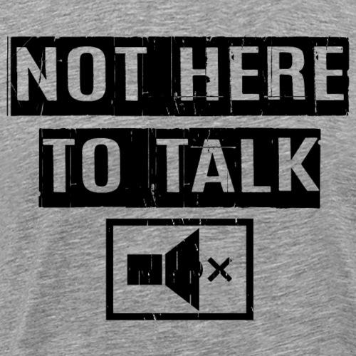 Not Here To Talk - Men's Premium T-Shirt