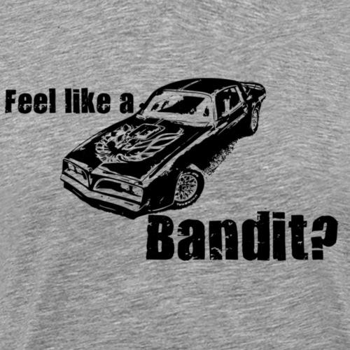 feel like a bandit - Herre premium T-shirt