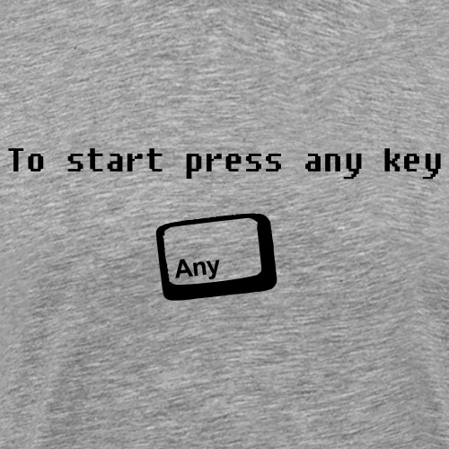 To start press any key - Premium-T-shirt herr