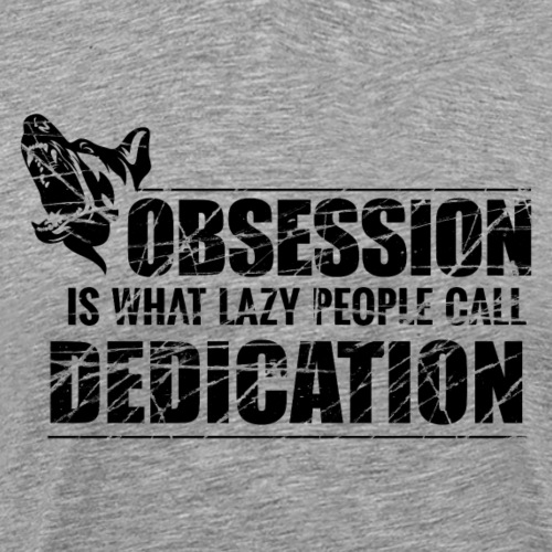Obsession is what lazy people call dedication - Men's Premium T-Shirt