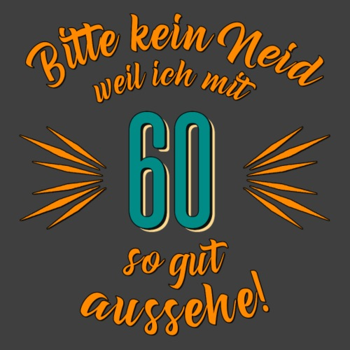 Geburtstag 60 - Bitte kein Neid petrol - Rahmenlos