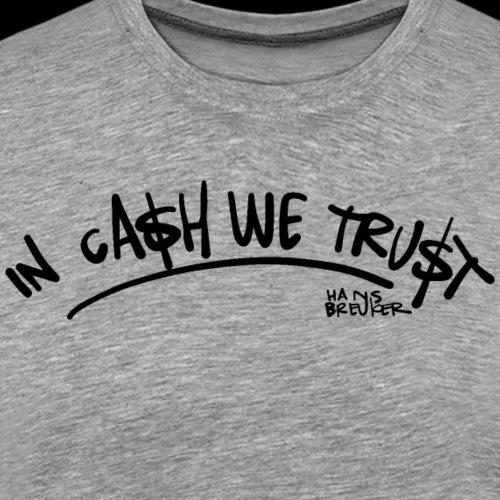 IN CASH WE TRUST - Mannen Premium T-shirt