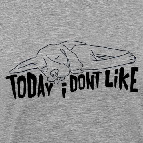 Dog today i don t like Hund - Männer Premium T-Shirt