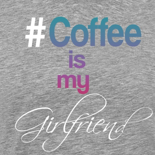 Coffee is my girlfriend - Männer Premium T-Shirt