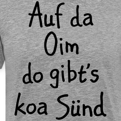 Auf da Oim do gibt's koa Sünd - Bayrische Sprüche - Männer Premium T-Shirt