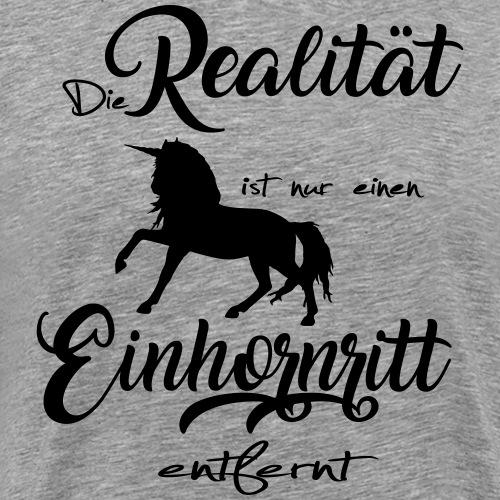 Die Realität ist nur einen Einhornritt entfernt - Männer Premium T-Shirt