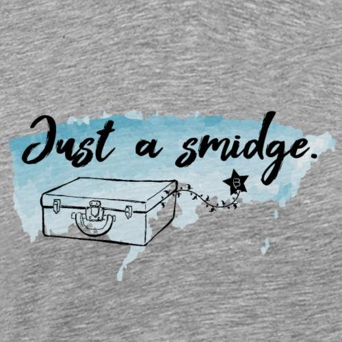 Just A Smidge - Black1 - Men's Premium T-Shirt