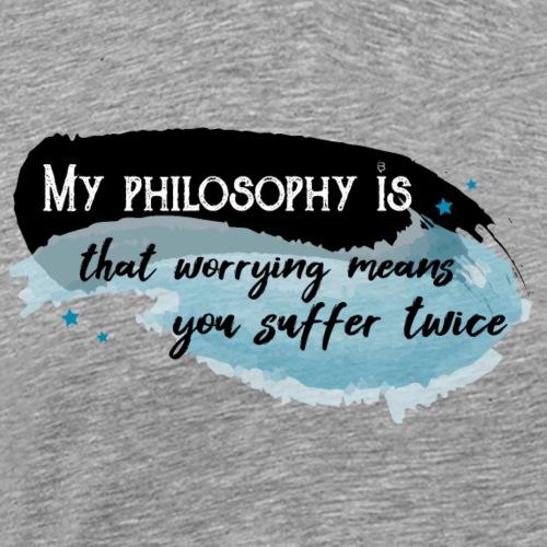 My Philosophy Is That Worrying - Black - Men's Premium T-Shirt