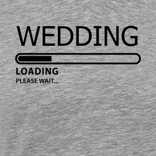 WEDDING LOADING PLEASE WAIT ... - Männer Premium T-Shirt