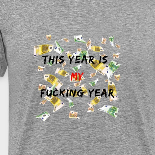 This Year is MY F**king Year - T-shirt Premium Homme