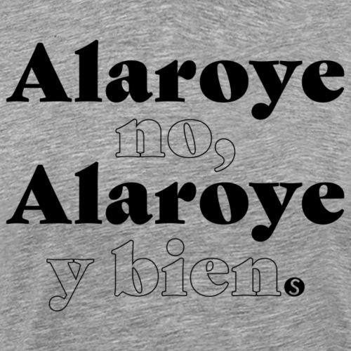 Alaroye no, Alaroye y bien (El Niño y la verdad) - Men's Premium T-Shirt