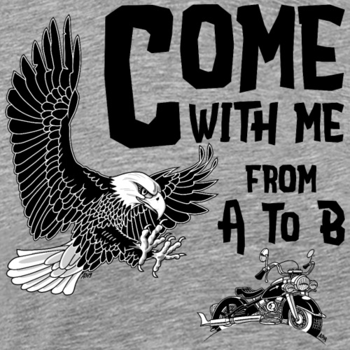 Come with me, from A to B - Mannen Premium T-shirt