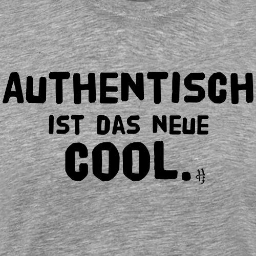 Authentisch ist das neue Cool. - Männer Premium T-Shirt