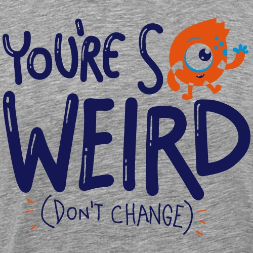 Du bist seltsam...Freak - Geschenkidee - Geschenk - Männer Premium T-Shirt