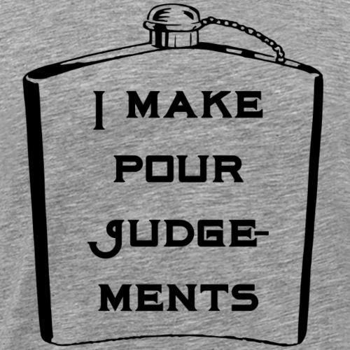 I make pour judgements - alcohol gift idea - Men's Premium T-Shirt