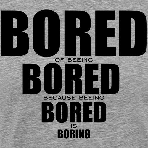 BORED - Männer Premium T-Shirt