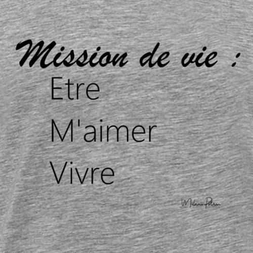 Mission de vie: Etre _ M'aimer _ Vivre - T-shirt Premium Homme