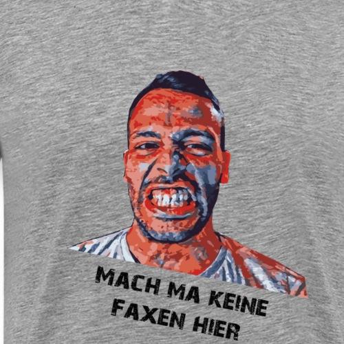 Mach ma keine Faxen hier - Männer Premium T-Shirt