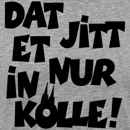 Dat jitt et nur in Kölle - Das gibt es nur in Köln - Männer Premium T-Shirt