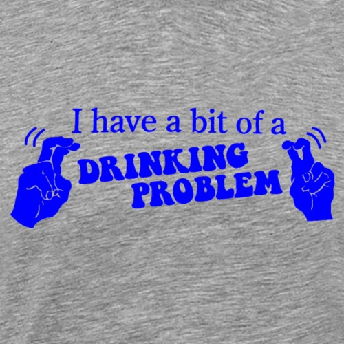 DRINKING PROBLEM QUOTE - Men's Premium T-Shirt