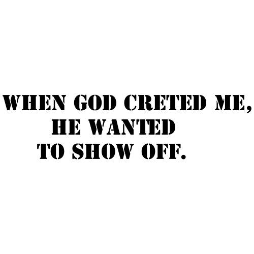 When God creted me - Männer Premium T-Shirt