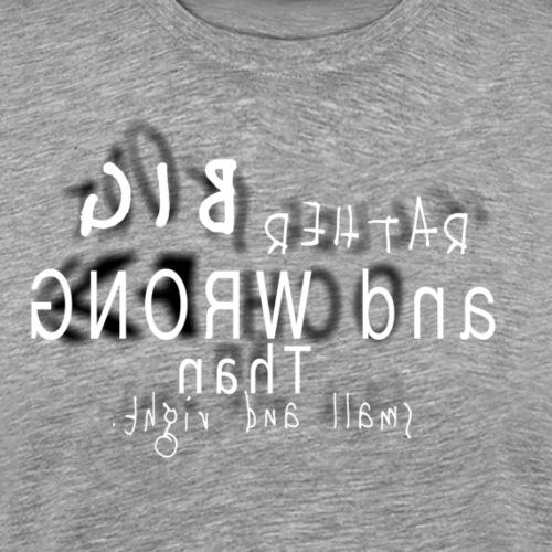 RatherBigandWRONG By TheRawburt - Premium-T-shirt herr